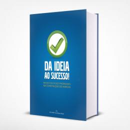 eBook Da Ideia ao Sucesso - Dicas e Prioridades na Construção de Marcas